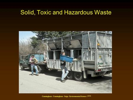 Cunningham - Cunningham - Saigo: Environmental Science 7 th Ed. Solid, Toxic and Hazardous Waste.