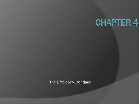 The Efficiency Standard. Introduction  Proponents of efficiency argue: balance the costs and benefits of pollution reduction and seek to achieve the.