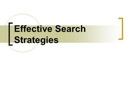 Effective Search Strategies. Why we're here Why you want to do a literature search what do you get from it? Learn to set up a search in a way the computer.