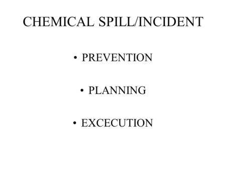 CHEMICAL SPILL/INCIDENT PREVENTION PLANNING EXCECUTION.