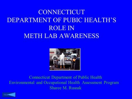 CONNECTICUT DEPARTMENT OF PUBIC HEALTH'S ROLE IN METH LAB AWARENESS Connecticut Department of Public Health Environmental and Occupational Health Assessment.