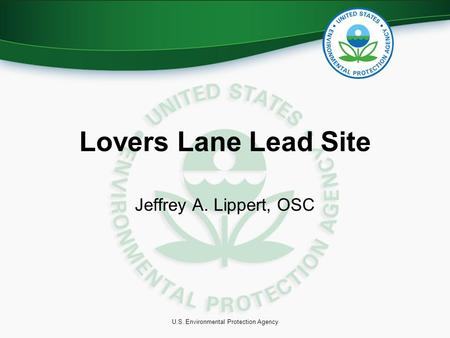 U.S. Environmental Protection Agency Lovers Lane Lead Site Jeffrey A. Lippert, OSC.