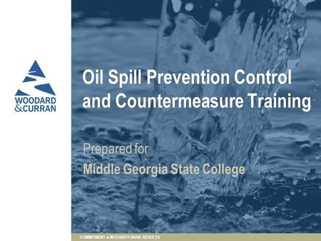COMMITMENT & INTEGRITY DRIVE RESULTS Oil Spill Prevention Control and Countermeasure Training Prepared for Middle Georgia State College.