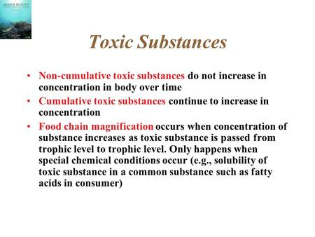 Toxic Substances Non-cumulative toxic substances do not increase in concentration in body over time Cumulative toxic substances continue to increase in.