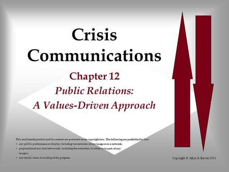 Copyright © Allyn & Bacon 2003 Crisis Communications Chapter 12 Public Relations: A Values-Driven Approach This multimedia product and its contents are.