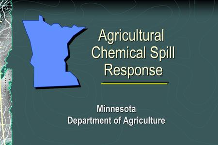 Agricultural Chemical Spill Response Agricultural Chemical Spill Response Minnesota Department of Agriculture.