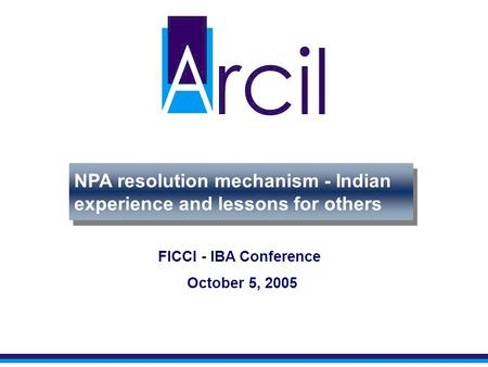 SASF structure NPA resolution mechanism - Indian experience and lessons for others FICCI - IBA Conference October 5, 2005.