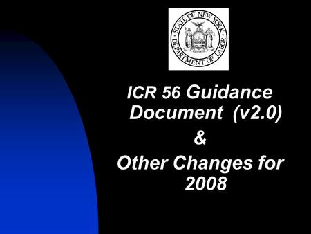 ICR 56 Guidance Document (v2.0) & Other Changes for 2008.