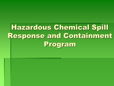 Hazardous Chemical Spill Response and Containment Program.
