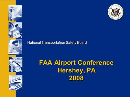 National Transportation Safety Board FAA Airport Conference Hershey, PA 2008.