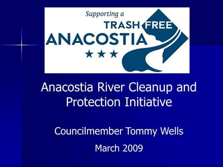 Anacostia River Cleanup and Protection Initiative Councilmember Tommy Wells March 2009.