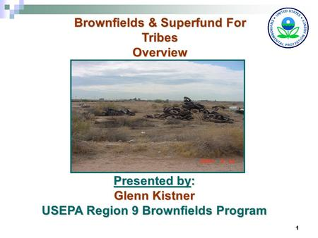 1 Presented by: Glenn Kistner USEPA Region 9 Brownfields Program Brownfields & Superfund For Tribes Overview.