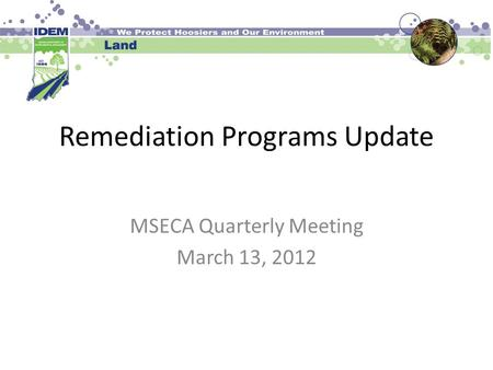 Remediation Programs Update MSECA Quarterly Meeting March 13, 2012.