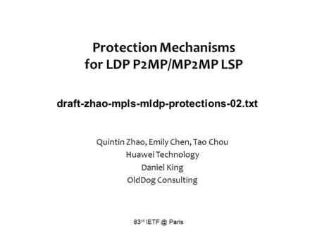 Protection Mechanisms for LDP P2MP/MP2MP LSP draft-zhao-mpls-mldp-protections-02.txt Quintin Zhao, Emily Chen, Tao Chou Huawei Technology Daniel King OldDog.