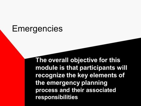Emergencies The overall objective for this module is that participants will recognize the key elements of the emergency planning process and their associated.