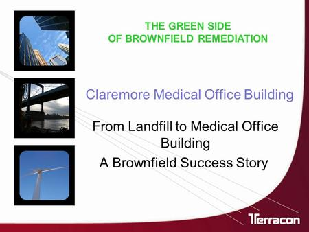 Claremore Medical Office Building From Landfill to Medical Office Building A Brownfield Success Story THE GREEN SIDE OF BROWNFIELD REMEDIATION.