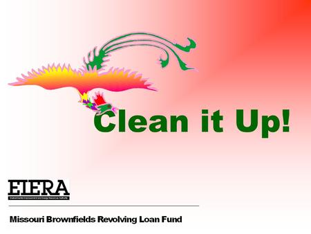 Clean it Up!. Support for Cleanup Activities Loans and Subgrants Petroleum and Hazardous Substance Contamination.