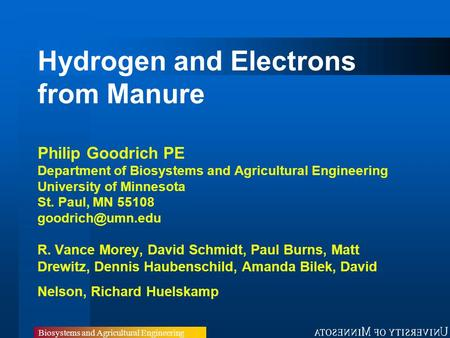 Biosystems and Agricultural Engineering Hydrogen and Electrons from Manure Philip Goodrich PE Department of Biosystems and Agricultural Engineering University.