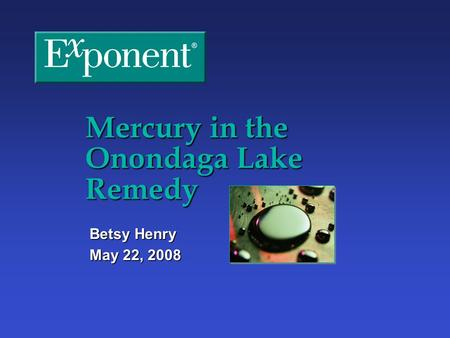 Mercury in the Onondaga Lake Remedy Betsy Henry May 22, 2008.