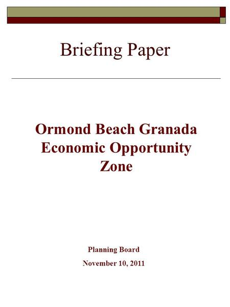 Briefing Paper Ormond Beach Granada Economic Opportunity Zone Planning Board November 10, 2011.