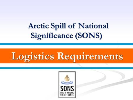 Logistics Requirements Logistics Requirements Arctic Spill of National Arctic Spill of National Significance (SONS)