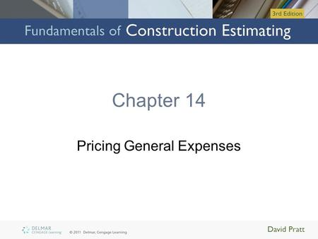 Chapter 14 Pricing General Expenses. Objectives Upon completion of this chapter, you will be able to: –Define general expenses –Use a checklist to identify.