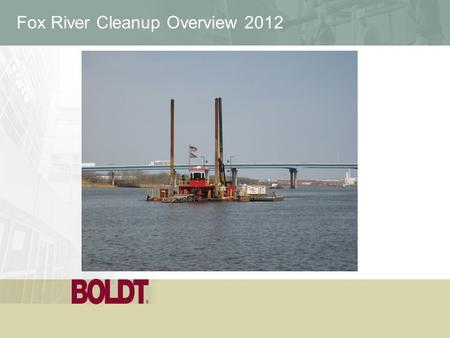 Fox River Cleanup Overview 2012. Project Participants  Responsible Parties (RPs) – NCR– Arjo Wiggins / Appleton Papers Inc. – PH Glatfelter– US Mills.