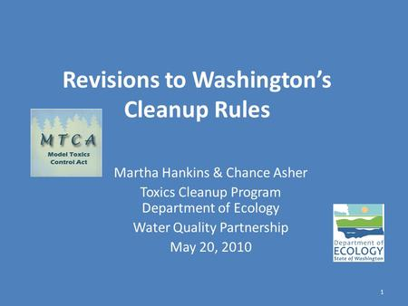 Revisions to Washington's Cleanup Rules Martha Hankins & Chance Asher Toxics Cleanup Program Department of Ecology Water Quality Partnership May 20, 2010.
