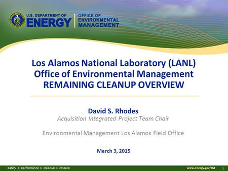 Www.energy.gov/EM 1 Los Alamos National Laboratory (LANL) Office of Environmental Management REMAINING CLEANUP OVERVIEW David S. Rhodes Acquisition Integrated.