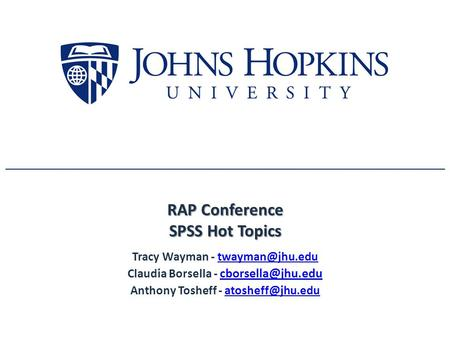 RAP Conference SPSS Hot Topics Tracy Wayman - Claudia Borsella -  Anthony Tosheff -