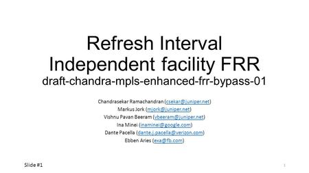 Refresh Interval Independent facility FRR draft-chandra-mpls-enhanced-frr-bypass-01 Chandrasekar Ramachandran Markus.