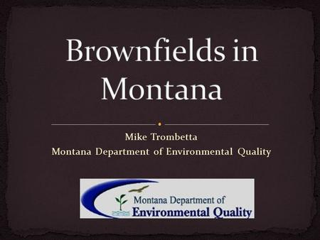 Mike Trombetta Montana Department of Environmental Quality.