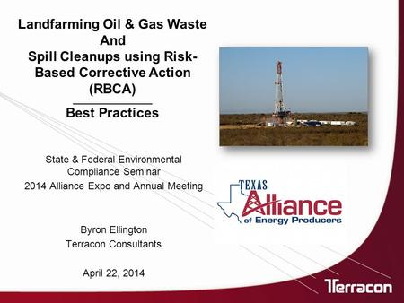 State & Federal Environmental Compliance Seminar 2014 Alliance Expo and Annual Meeting Byron Ellington Terracon Consultants April 22, 2014 Landfarming.
