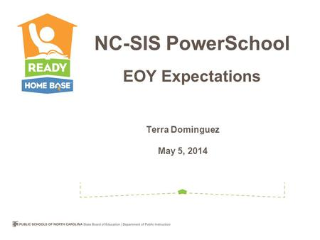 Terra Dominguez May 5, 2014 NC-SIS PowerSchool EOY Expectations.