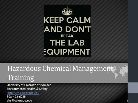 Hazardous Chemical Management Training University of Colorado at Boulder Environmental Health & Safety  303-492-6025
