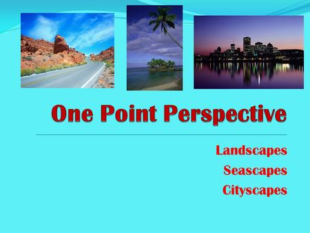 Landscapes Seascapes Cityscapes. All landscapes, seascapes & cityscapes have a HORIZON Line. The horizon line is usually a horizontal line in the picture.