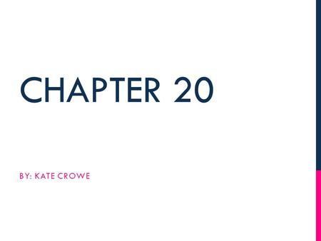 Chapter 20 By: Kate Crowe.