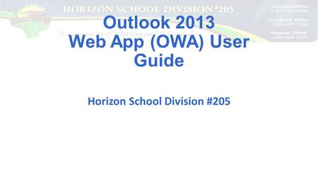 Outlook 2013 Web App (OWA) User Guide Horizon School Division #205.