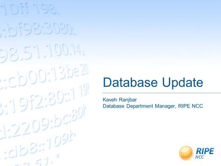 Database Update Kaveh Ranjbar Database Department Manager, RIPE NCC.