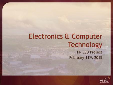 Electronics & Computer Technology Pi- LED Project February 11 th, 2015.