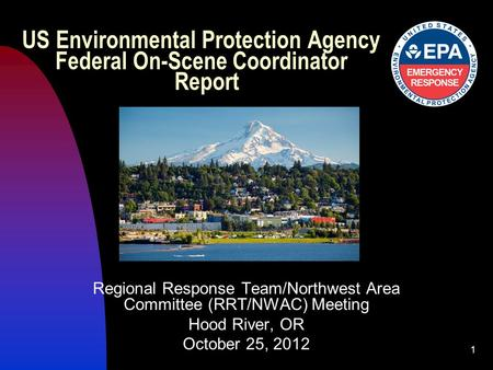 1 US Environmental Protection Agency Federal On-Scene Coordinator Report Regional Response Team/Northwest Area Committee (RRT/NWAC) Meeting Hood River,