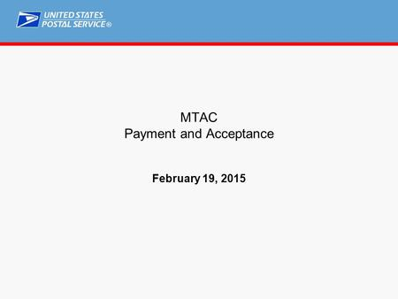 ® MTAC Payment and Acceptance February 19, 2015. ® Agenda ME&PT Organization Task Team #23 Communications Update Scorecard/Assessment Update Full Service.