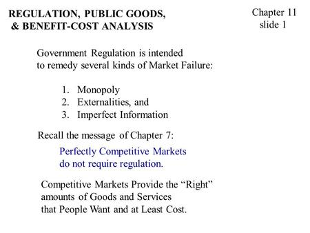 "REGULATION, PUBLIC GOODS, & BENEFIT-COST ANALYSIS Chapter 11 slide 1 Competitive Markets Provide the ""Right"" amounts of Goods and Services that People."