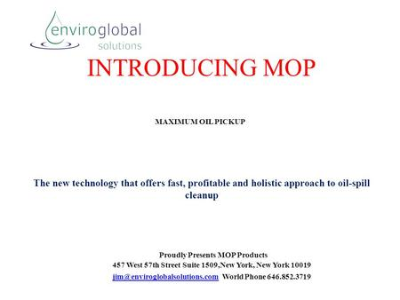 INTRODUCING MOP MAXIMUM OIL PICKUP Proudly Presents MOP Products 457 West 57th Street Suite 1509,New York, New York 10019