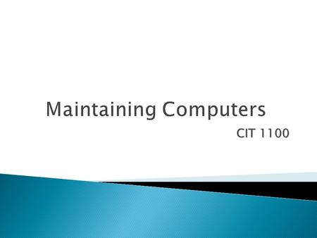 CIT 1100. In this chapter you will learn how to:  Care for the external parts of the computer  Describe methods for keeping the inside of the case problem-free.