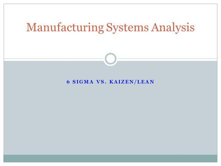 6 SIGMA VS. KAIZEN/LEAN Manufacturing Systems Analysis.