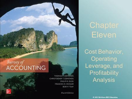 Chapter Eleven Cost Behavior, Operating Leverage, and Profitability Analysis © 2015 McGraw-Hill Education.
