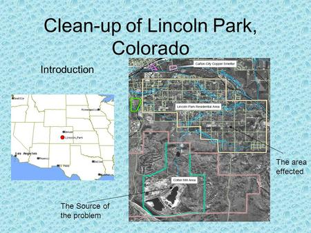 Clean-up of Lincoln Park, Colorado Introduction The Source of the problem The area effected.
