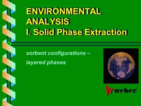 ENVIRONMENTAL ANALYSIS I. Solid Phase Extraction sorbent configurations – layered phases.