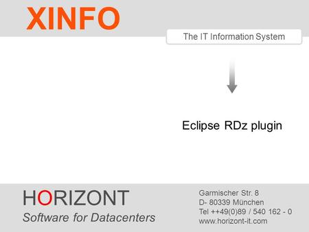 HORIZONT 1 The IT Information System Eclipse RDz plugin HORIZONT Software for Datacenters Garmischer Str. 8 D- 80339 München Tel ++49(0)89 / 540 162 -